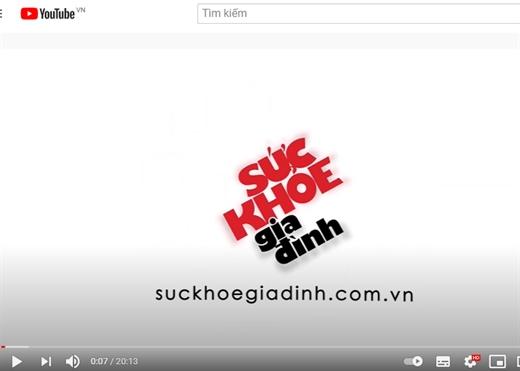 Ra mắt kênh YouTube Sức khỏe Gia đình, thông tin sức khỏe qua video, cập nhật hàng tuần