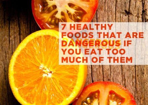 7 loại thực phẩm tốt nhưng sẽ nguy hiểm nếu ăn nhiều